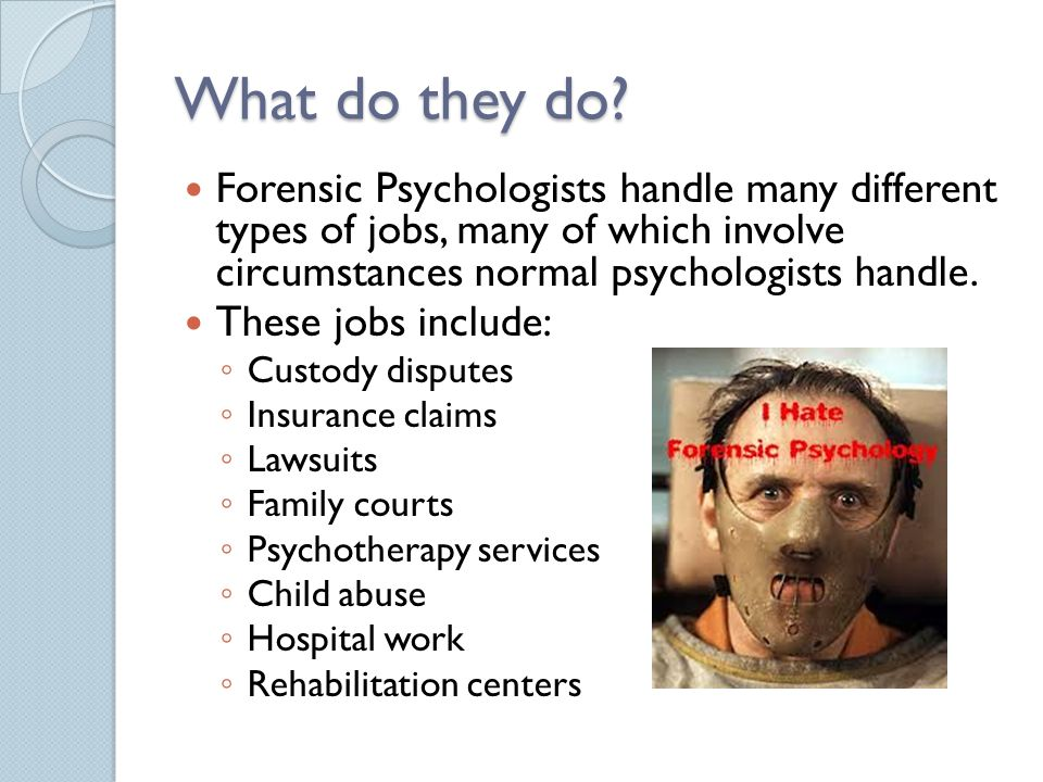 what do they do forensic psychologists handle many different types of jobs many of which