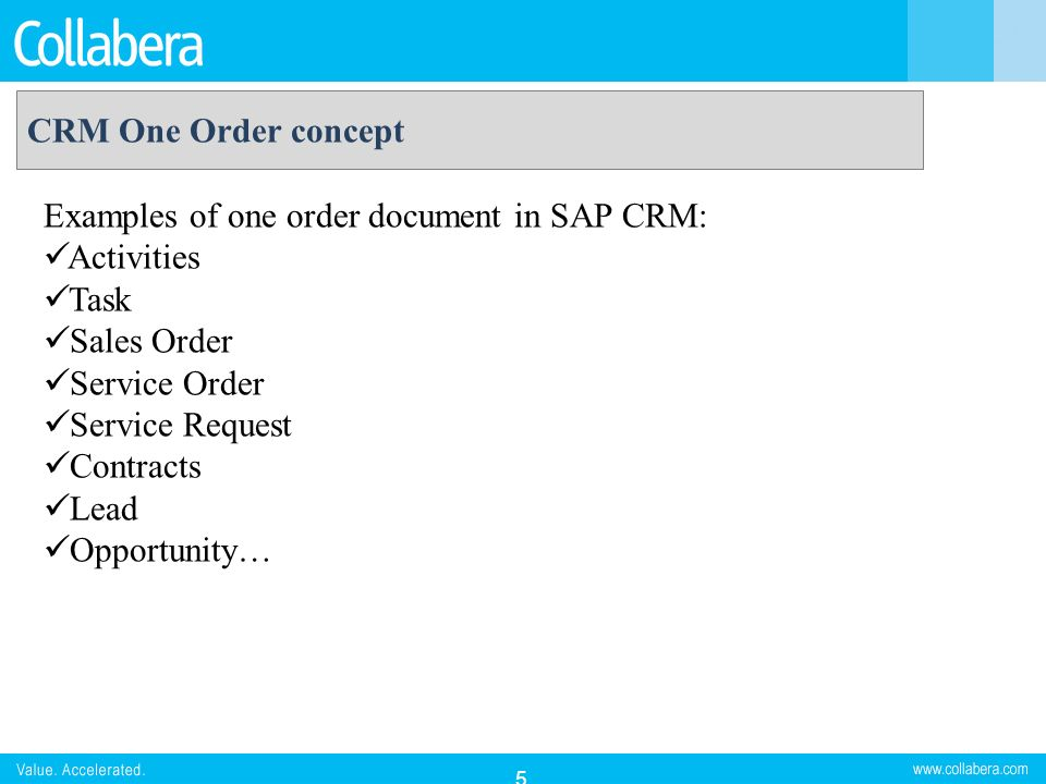 CRM One Order concept Examples of one order document in SAP CRM: Activities. Task. Sales Order. Service Order.