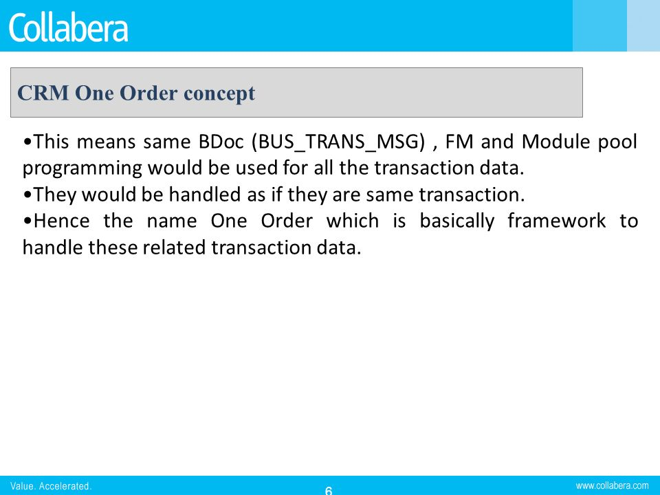 CRM One Order concept This means same BDoc (BUS_TRANS_MSG) , FM and Module pool programming would be used for all the transaction data.