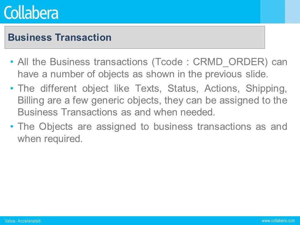 Business Transaction All the Business transactions (Tcode : CRMD_ORDER) can have a number of objects as shown in the previous slide.
