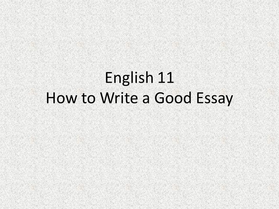 English 11 how to write a good essay ppt download presentation on theme english 11 how to write a good essay presentation transcript 1 english 11 how to write a good essay ccuart Images