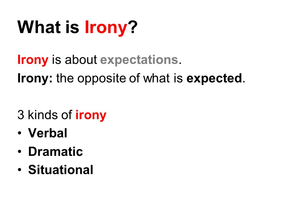 What is Irony Irony is about expectations.