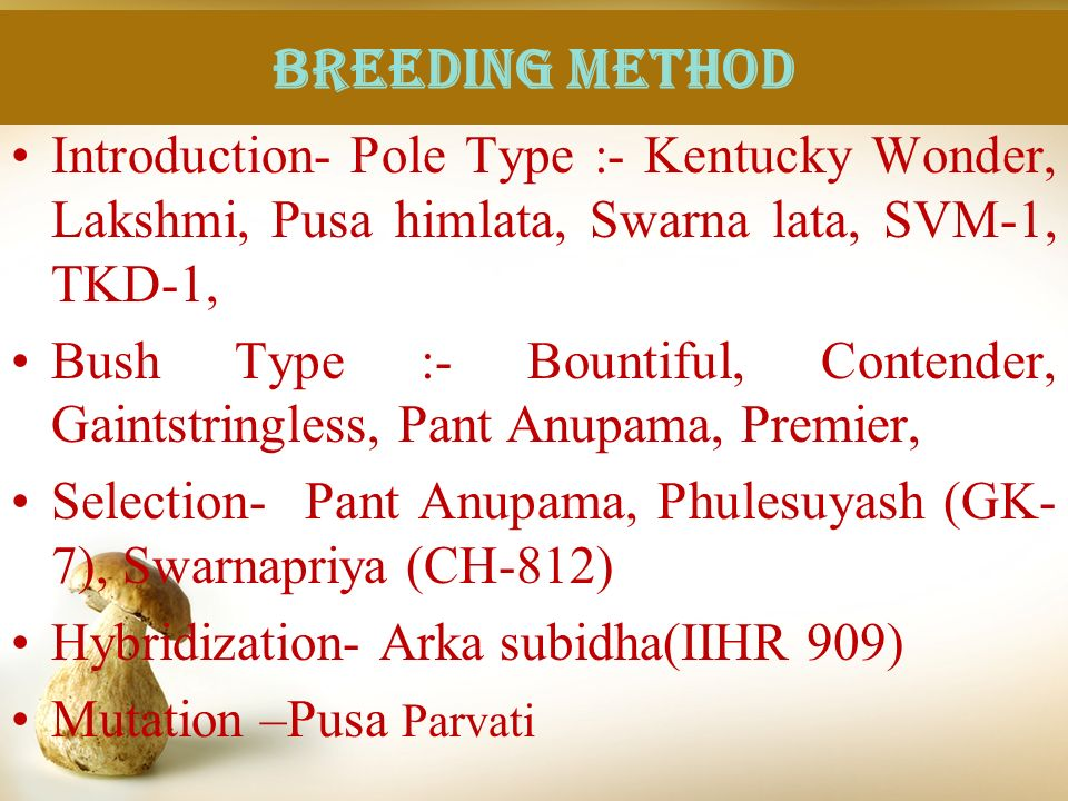 Breeding method Introduction- Pole Type :- Kentucky Wonder, Lakshmi, Pusa himlata, Swarna lata, SVM-1, TKD-1,