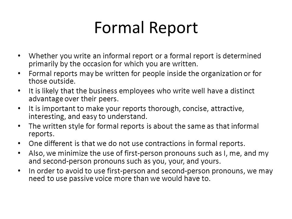kinds of informal reports Types of reports include memos, minutes, lab reports, book reports, progress reports, justification reports, compliance reports, annual reports, and policies and procedures  for every long (formal) report, countless short (informal) reports lead to informed decisions on matters as diverse as the most comfortable office chairs to buy or the.