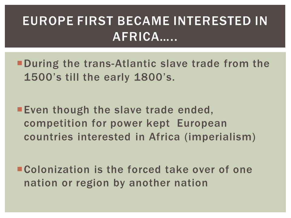 Europe first became interested in Africa…..