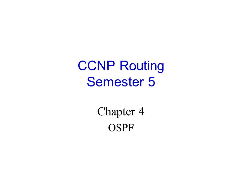 CCNP Routing Semester 5 Chapter 4 OSPF  - ppt download