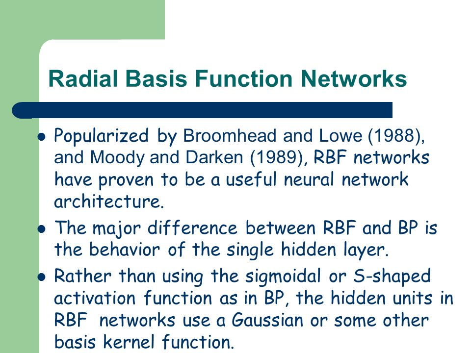 Neural networks: radial bases functions (rbf).