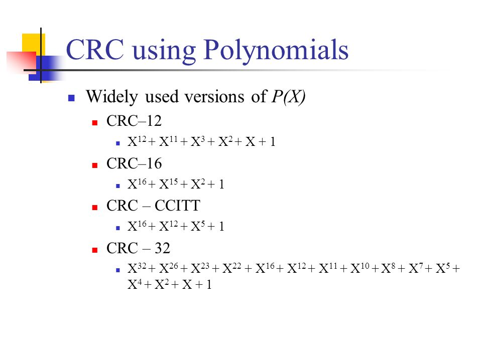 CRC using Polynomials Widely used versions of P(X) CRC–12 CRC–16