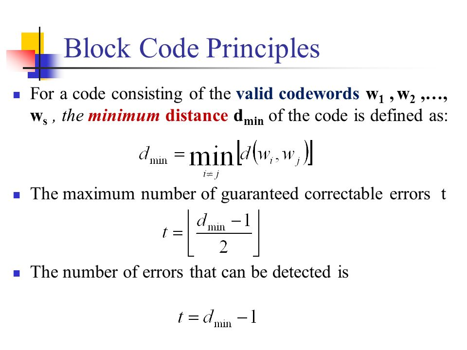 Block Code Principles For a code consisting of the valid codewords w1 , w2 ,…, ws , the minimum distance dmin of the code is defined as: