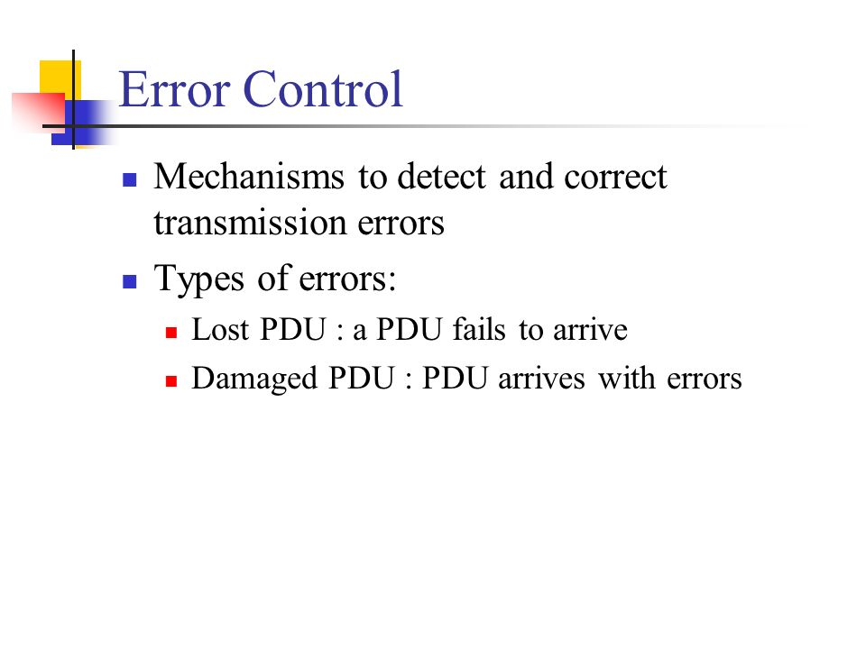 Error Control Mechanisms to detect and correct transmission errors