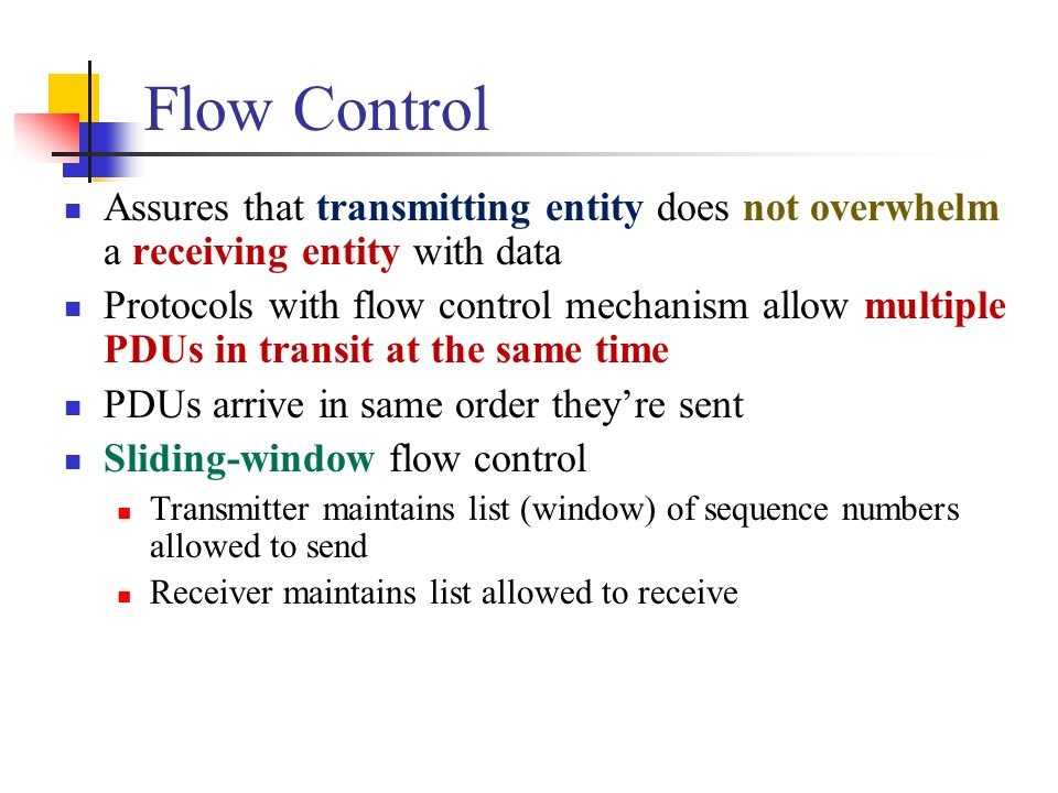 Flow Control Assures that transmitting entity does not overwhelm a receiving entity with data.
