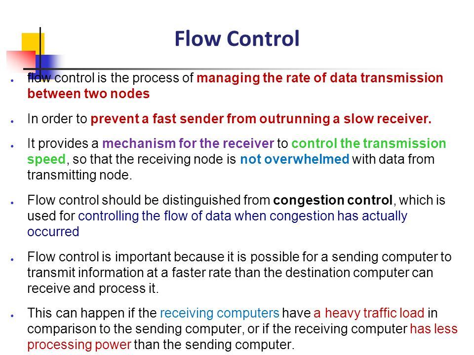 Flow Control flow control is the process of managing the rate of data transmission between two nodes.
