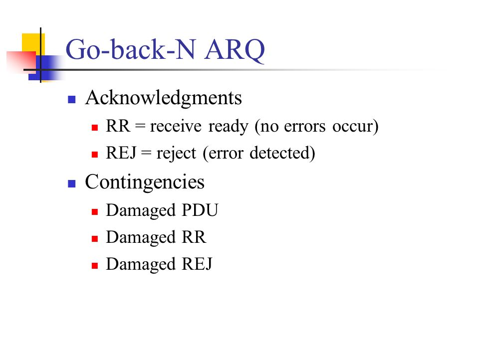 Go-back-N ARQ Acknowledgments Contingencies