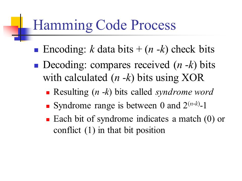 Hamming Code Process Encoding: k data bits + (n -k) check bits