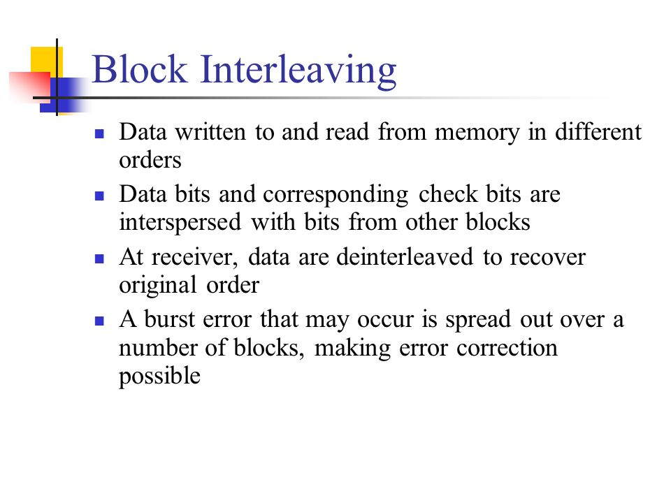 Block Interleaving Data written to and read from memory in different orders.