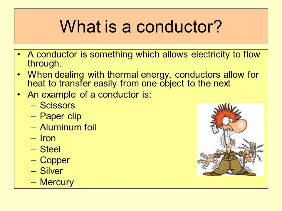 Conductors and insulators of heat. Conductor: an object that.