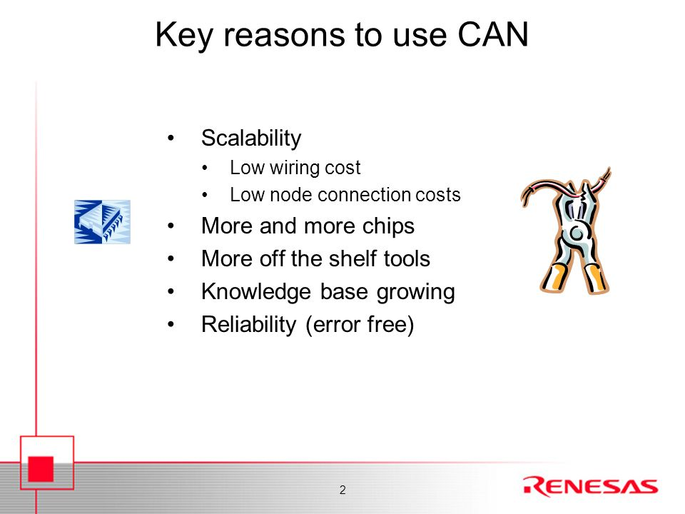 Key reasons to use CAN Scalability More and more chips