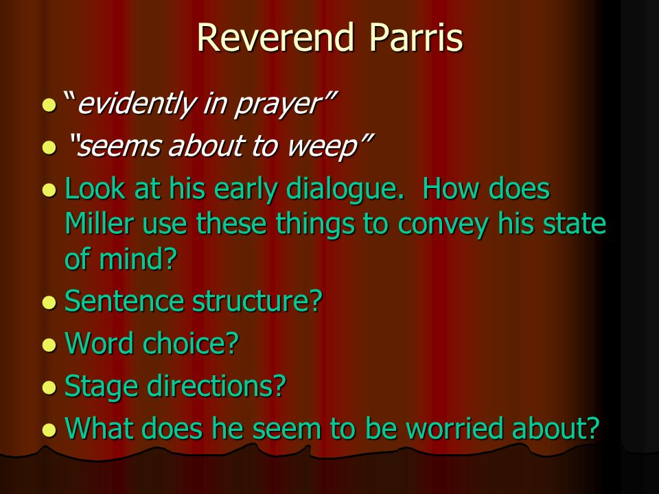 reverend parris character analysis practice what The crucible: reverend samuel parris throughout the crucible we are introduced to and follow four or five important characters that arthur miller elaborated upon one of those characters is reverend samuel parris, a bitter minister who came to salem for unclear reasons.