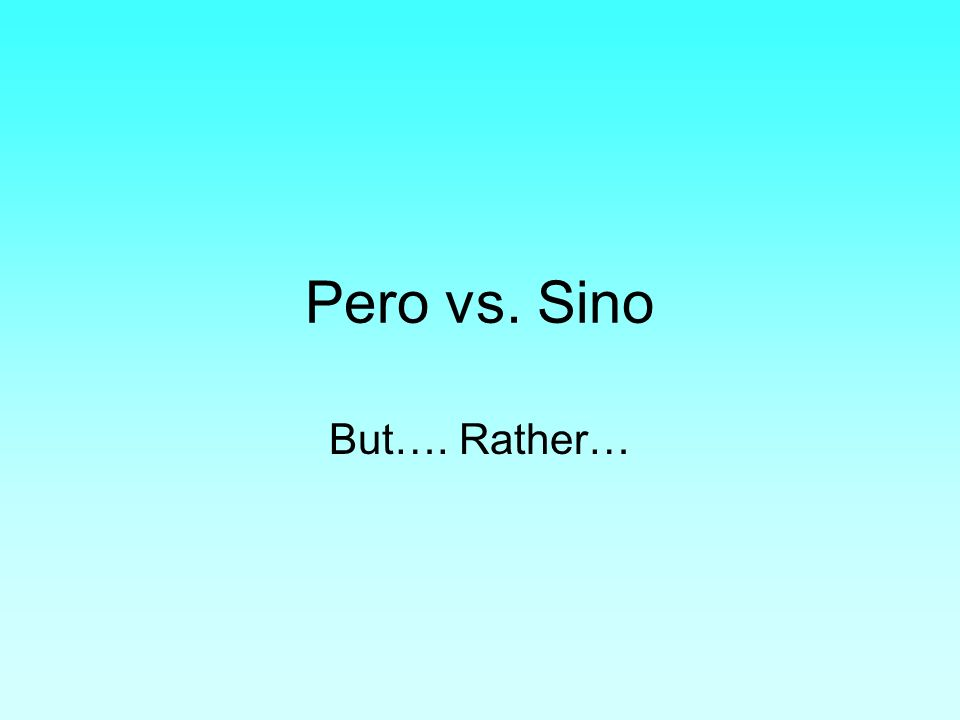 Pero vs. Sino But…. Rather…