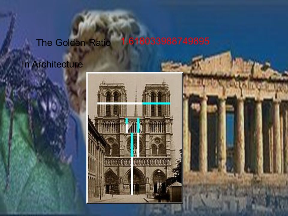 22 The Golden Ratio In Architecture & The Golden Ratio What is it? Also known as Phi (rhymes with fly ...