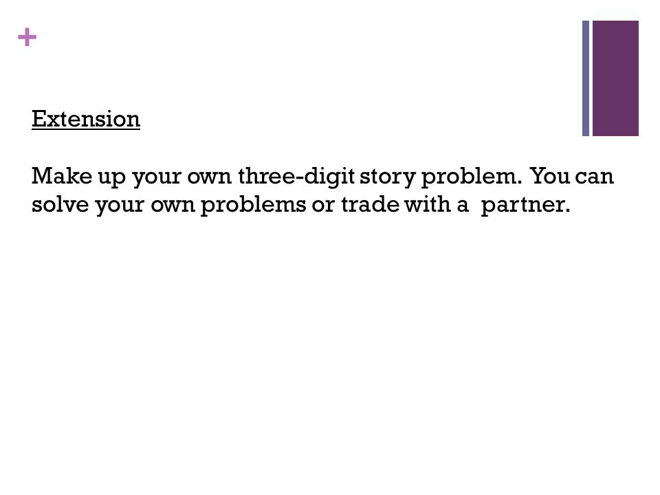 Extension Make up your own three-digit story problem.