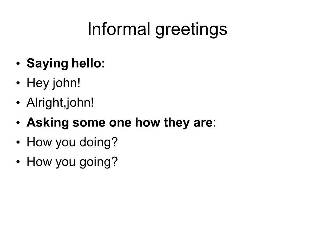 British accent ppt video online download informal greetings saying hello hey john alrightjohn m4hsunfo