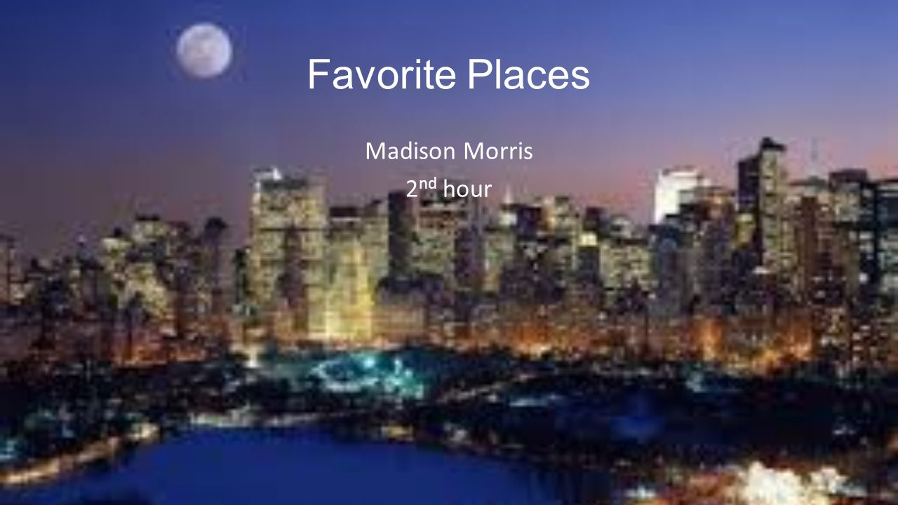 Favorite Places Madison Morris 2nd hour