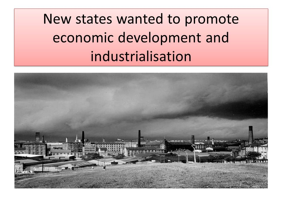New states wanted to promote economic development and industrialisation