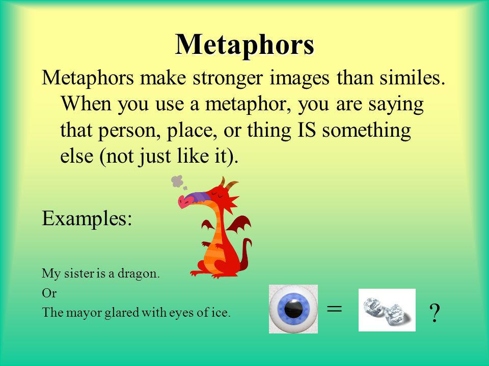 metaphor tok 30 examples of metaphor, from everyday language and literature a metaphor is a way to compare two different things to make an interesting connection in the reader's mind.