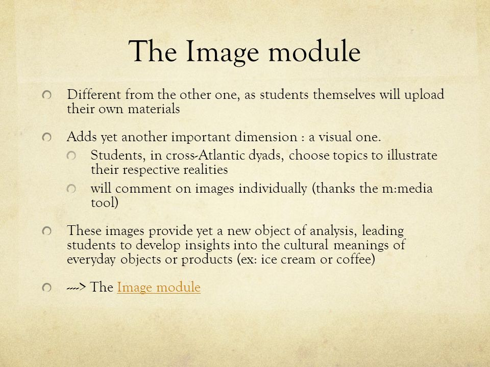 The Image module Different from the other one, as students themselves will upload their own materials.