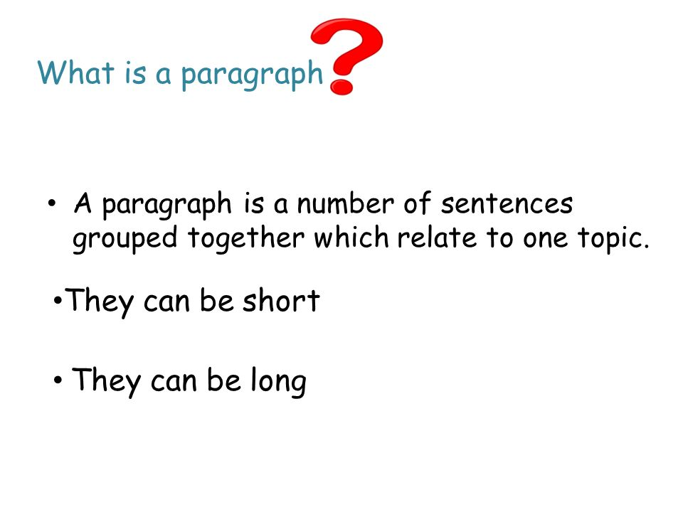What is a paragraph They can be short They can be long