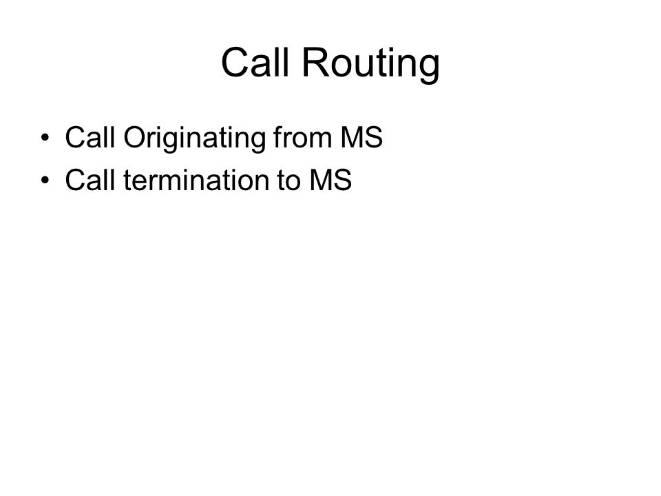 Call Routing Call Originating from MS Call termination to MS