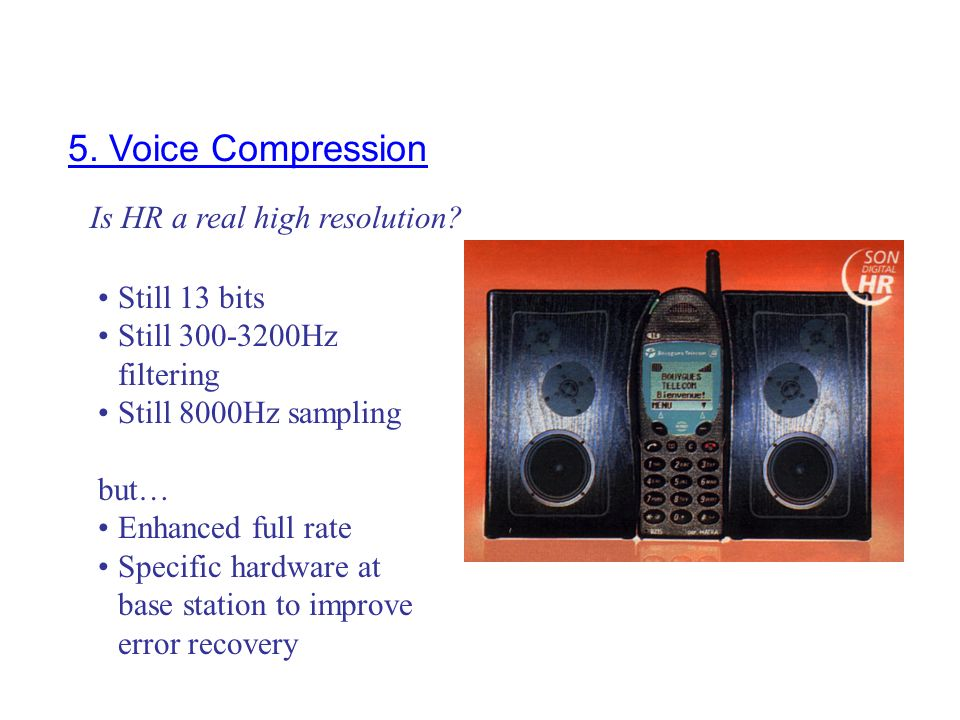 5. Voice Compression Is HR a real high resolution Still 13 bits
