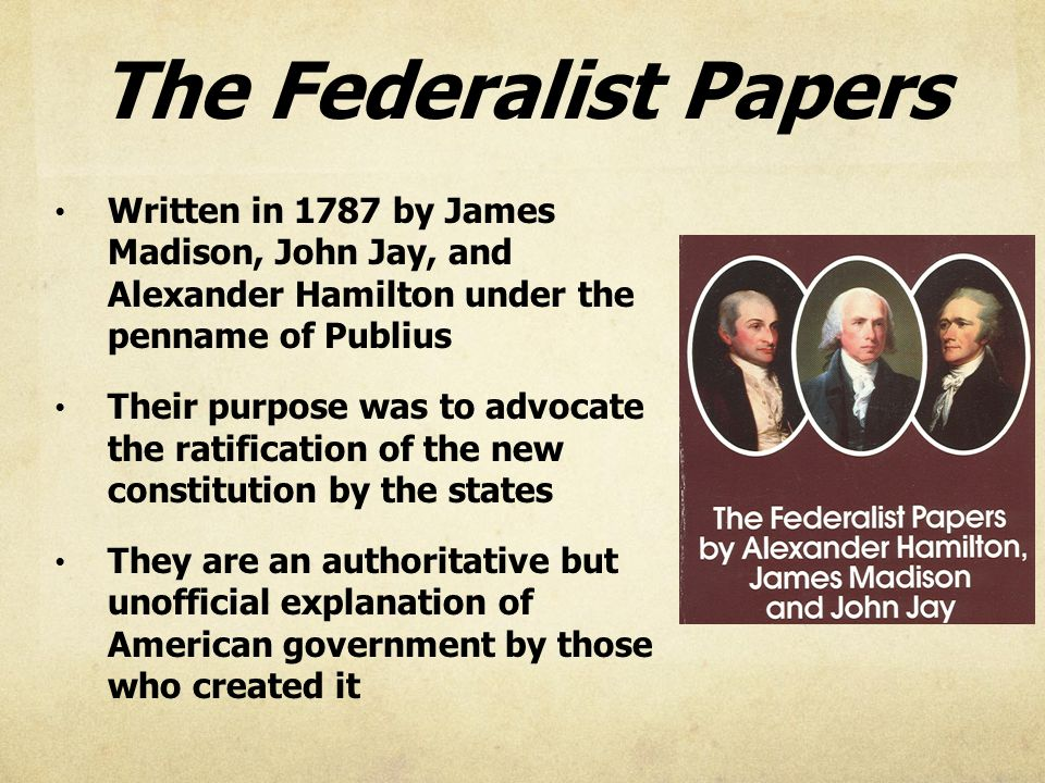 federalist papers writers The federalist papers are a series of 85 essays written in 1787 and 1788 to promote the ratification of the united states constitution i found it to be the equivalent of reading a 600 paged legal brief written by an 18th century lawyer.
