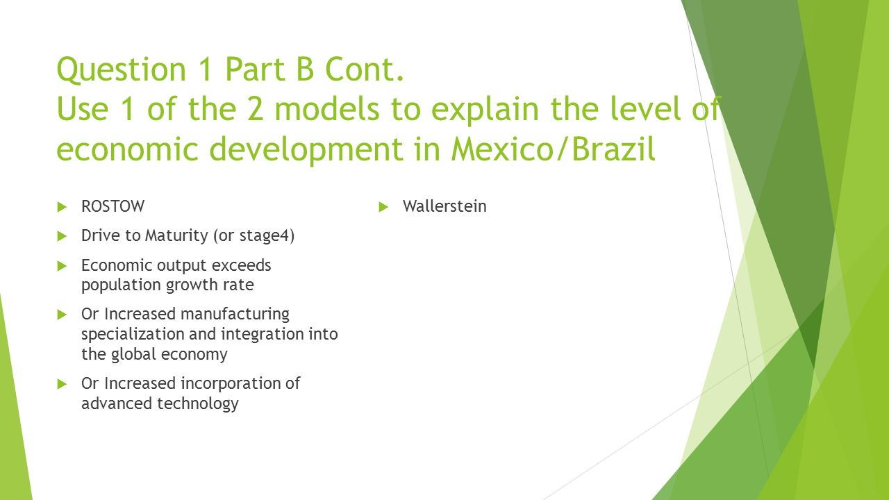 Question 1 Part B Cont. Use 1 of the 2 models to explain the level of economic development in Mexico/Brazil