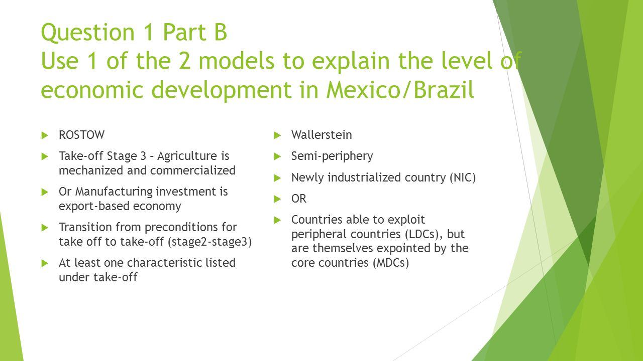 Question 1 Part B Use 1 of the 2 models to explain the level of economic development in Mexico/Brazil