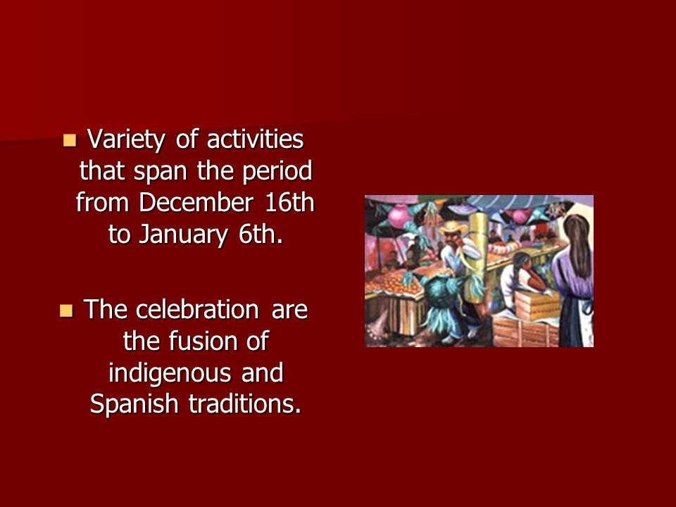 The celebration are the fusion of indigenous and Spanish traditions.