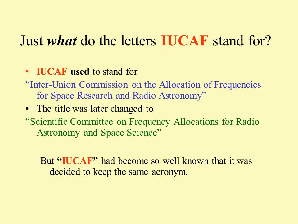 Just what do the letters IUCAF stand for