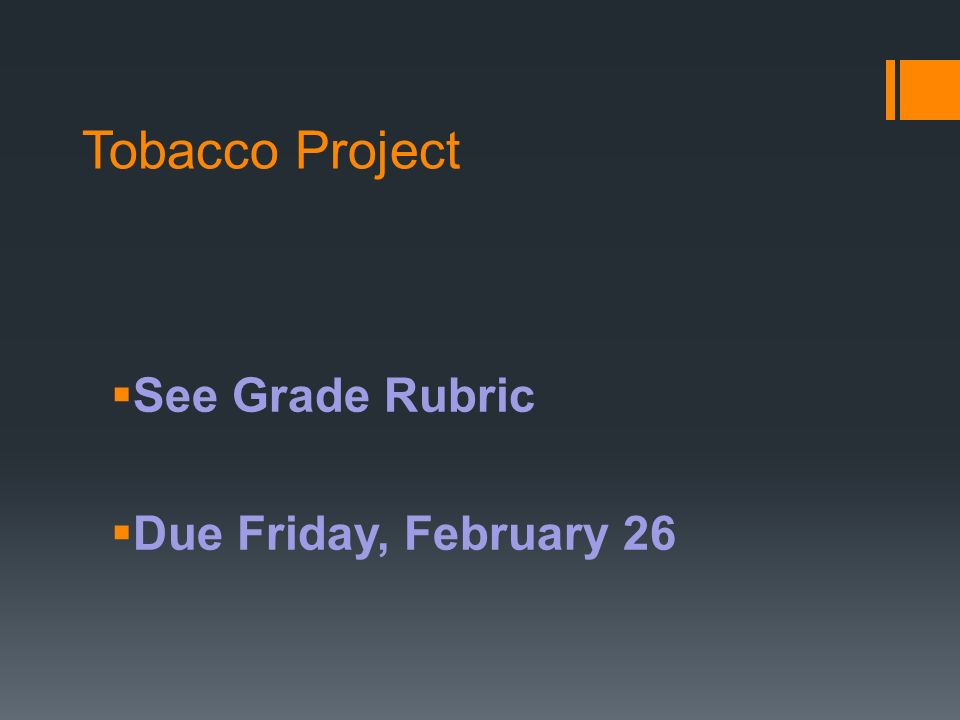 Tobacco Project See Grade Rubric Due Friday, February 26