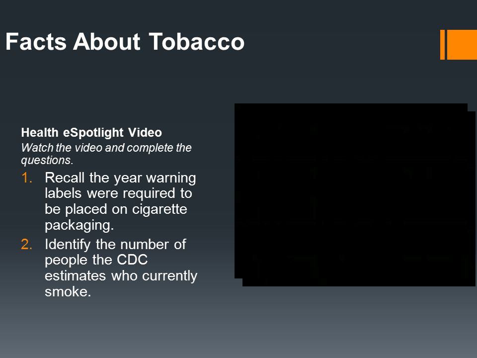 Facts About Tobacco Health eSpotlight Video. Watch the video and complete the questions.