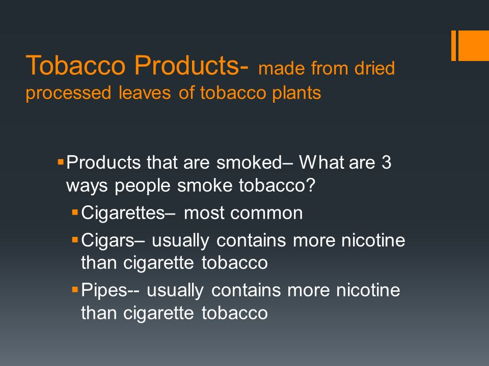 Tobacco Products- made from dried processed leaves of tobacco plants
